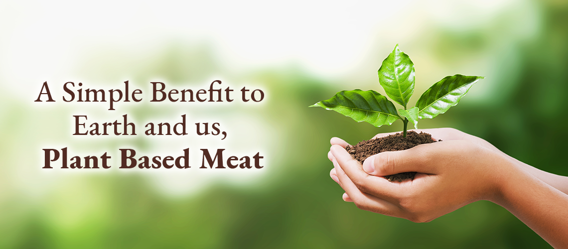 A Simple Benefit to Earth and us, Plant Based Meat